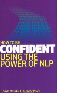 David Molden & Pat Hutchinson - How to be Confident Using the Power of NLP (Book)